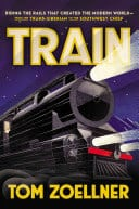 Train: riding the rails that created the modern world by Tom Zoellner.