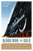 Blood, Iron, & Gold by Chrisitan Wolmar