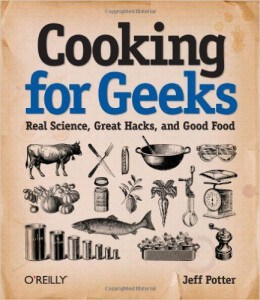 Cooking for Geeks: Real Science, Great Hacks, and Good Food, by Jeff Potter. Engineering Library TX715 .P882010