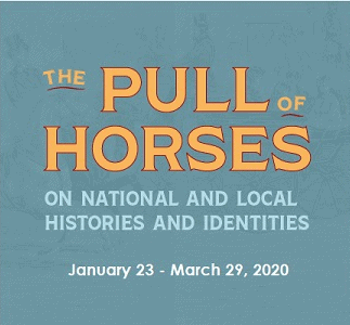 Shows the exhibit title: The Pull of Horses on National and Local Histories and Identities
