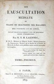 Réné Laënnec (1781-1826). Traité de l'Auscultation Médiate , Paris, 1819.