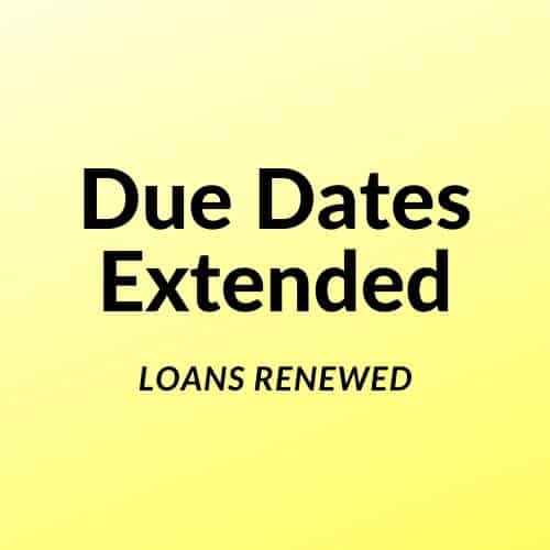 says due dates extended loans renewed on yellow background