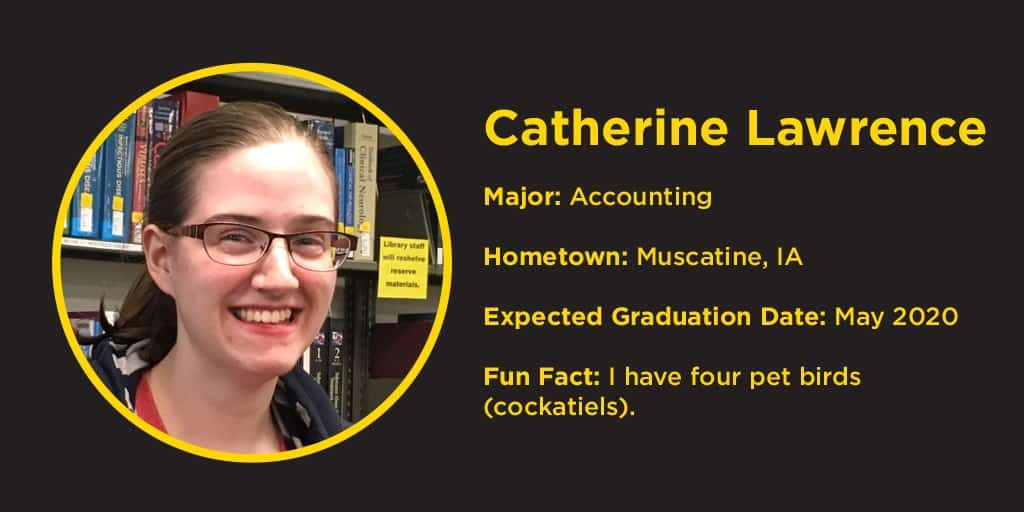 image of Catherine Lawrence major accounting, hometown, Muscatine, Iowa, I have 4 pet birds