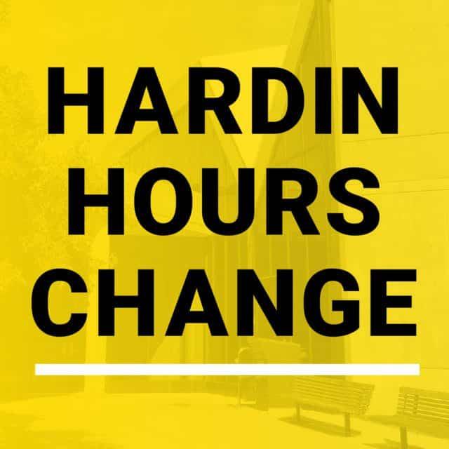 says Hardin Hours Change