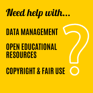 Need help with Data Management, Open Educational Resources, Copyright and Fair Use?