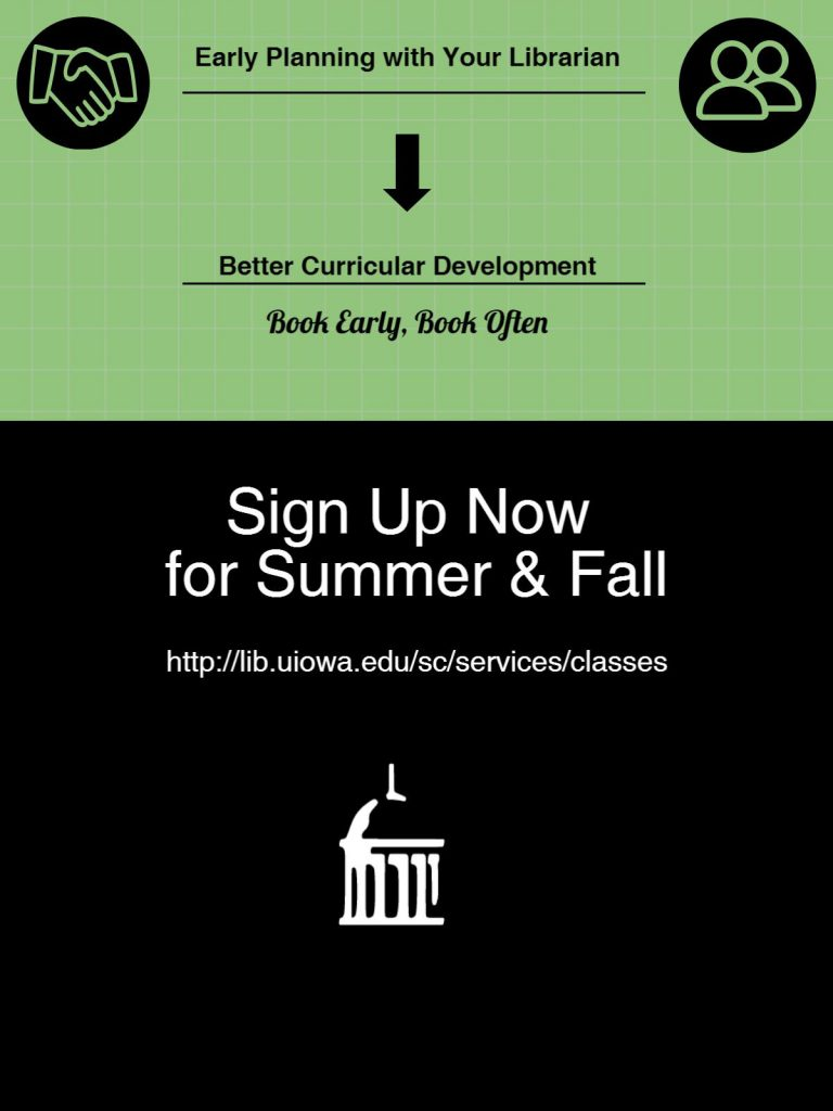 Plan early for your class sessions. Sign up now for summer and fall. http://lib.uiowa.edu/sc/services/classes
