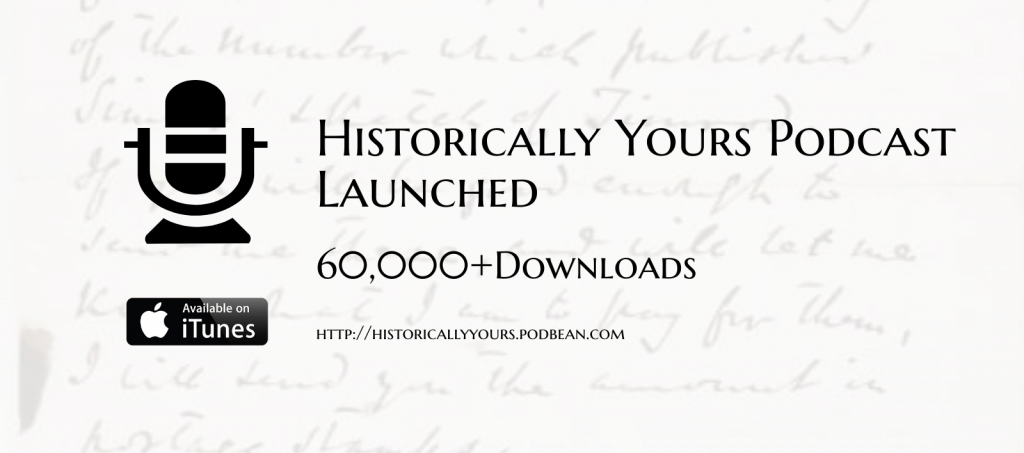 Historically Yours the Podcast was launched in 2017. You can listen at http://historicallyyours.podbean.com